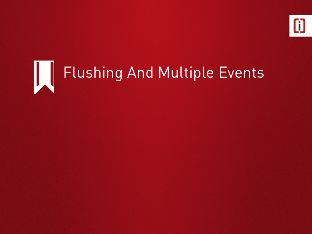 Flushing And Multiple Events