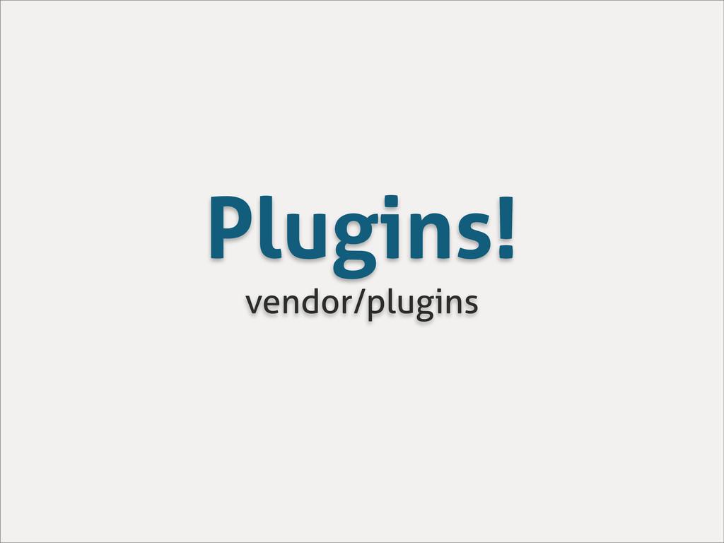 Plugins! vendor/plugins