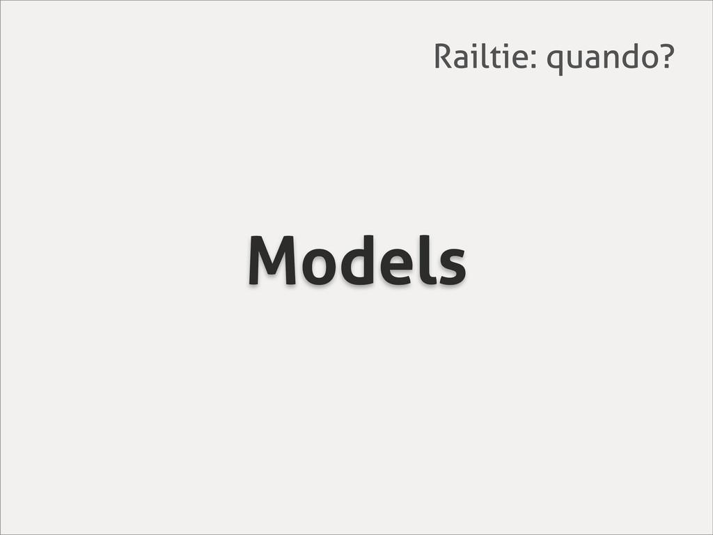 Models Railtie: quando?
