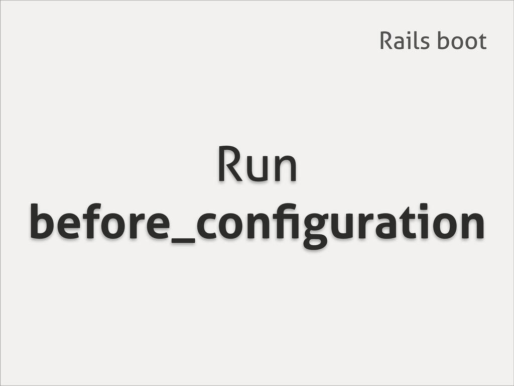 Run before_configuration Rails boot