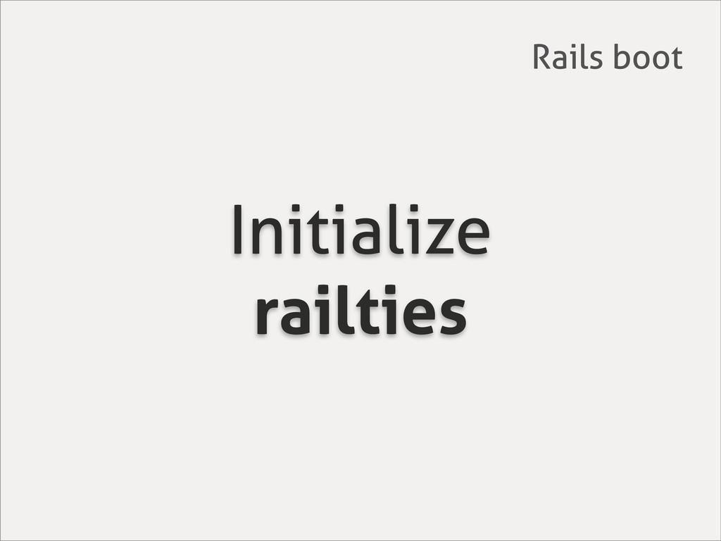 Initialize railties Rails boot