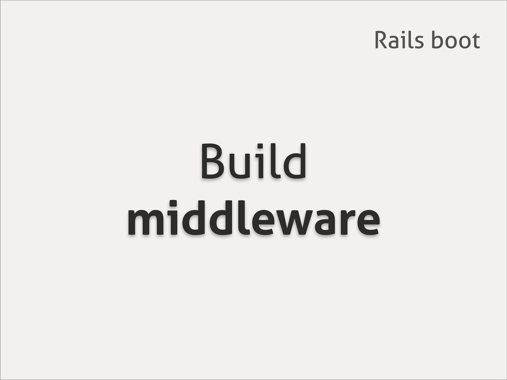 Build middleware Rails boot