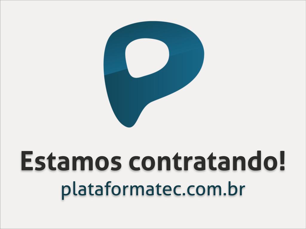Estamos contratando! plataformatec.com.br