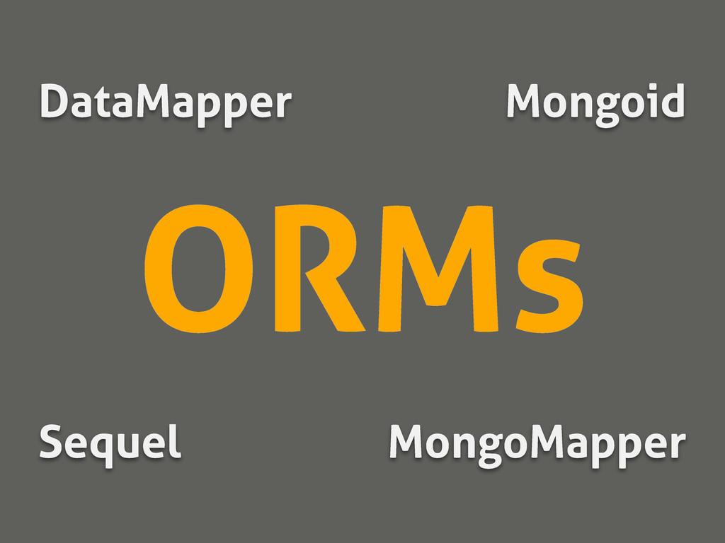 ORMs Sequel MongoMapper DataMapper Mongoid