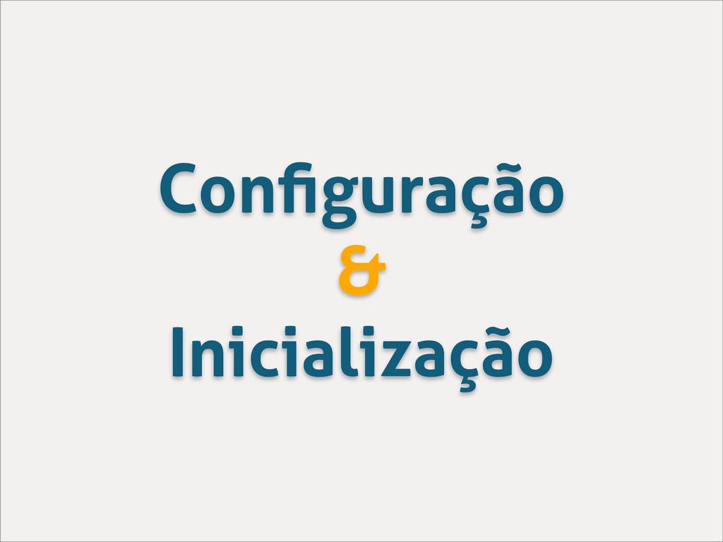 Configuração & Inicialização