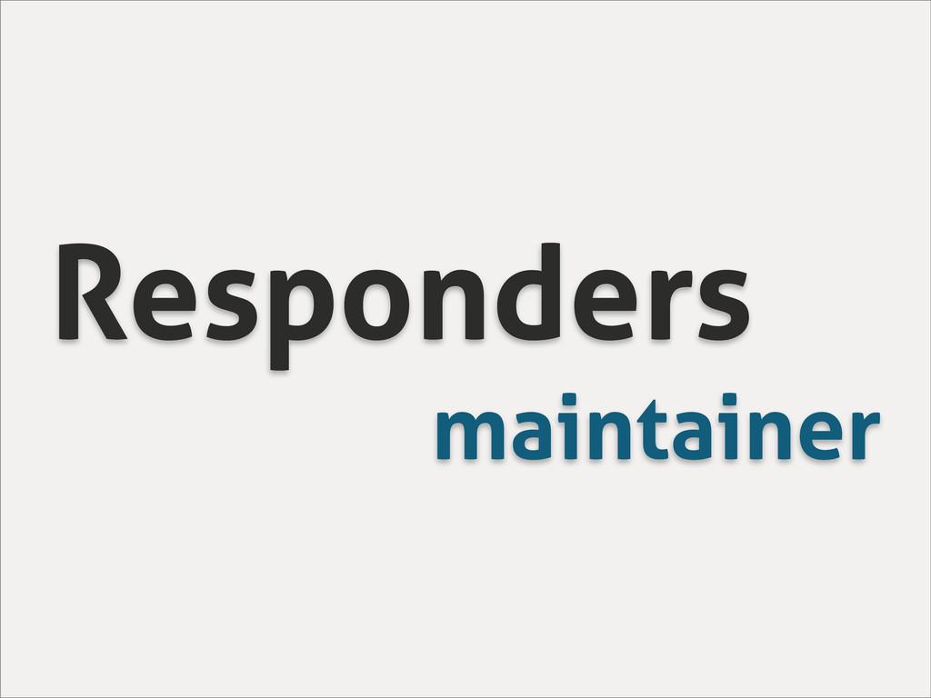 Responders maintainer