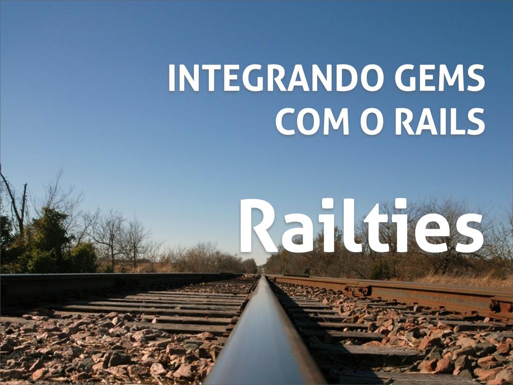 Railties INTEGRANDO GEMS COM O RAILS