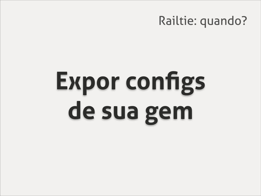 Expor configs de sua gem Railtie: quando?