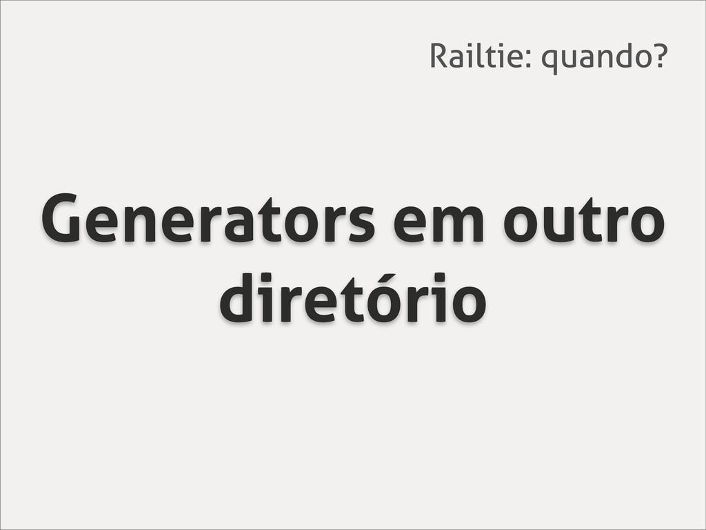 Generators em outro diretório Railtie: quando?