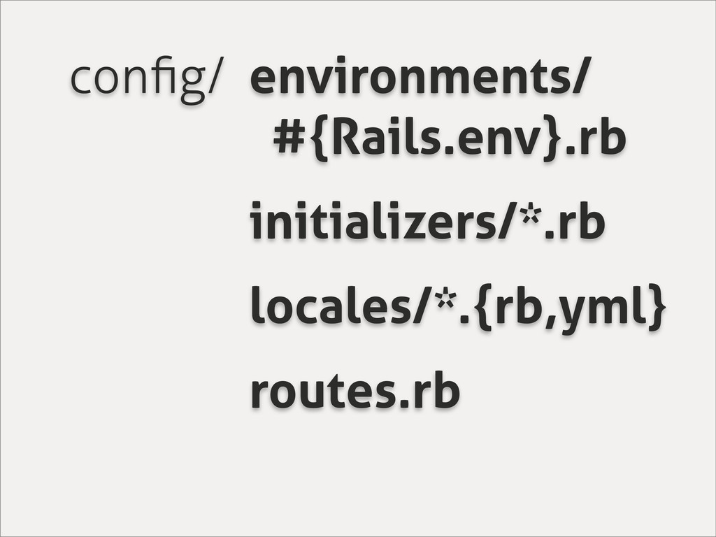 config/ environments/ #{Rails.env}.rb initialize...