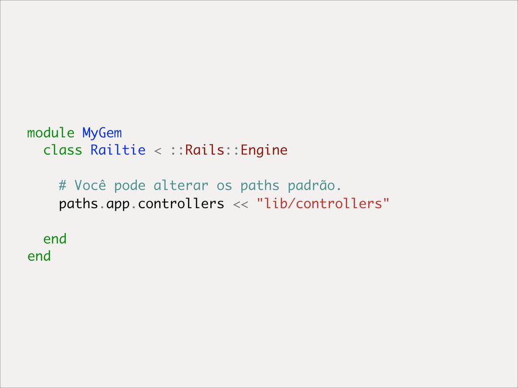 module MyGem class Railtie < ::Rails::Engine # ...