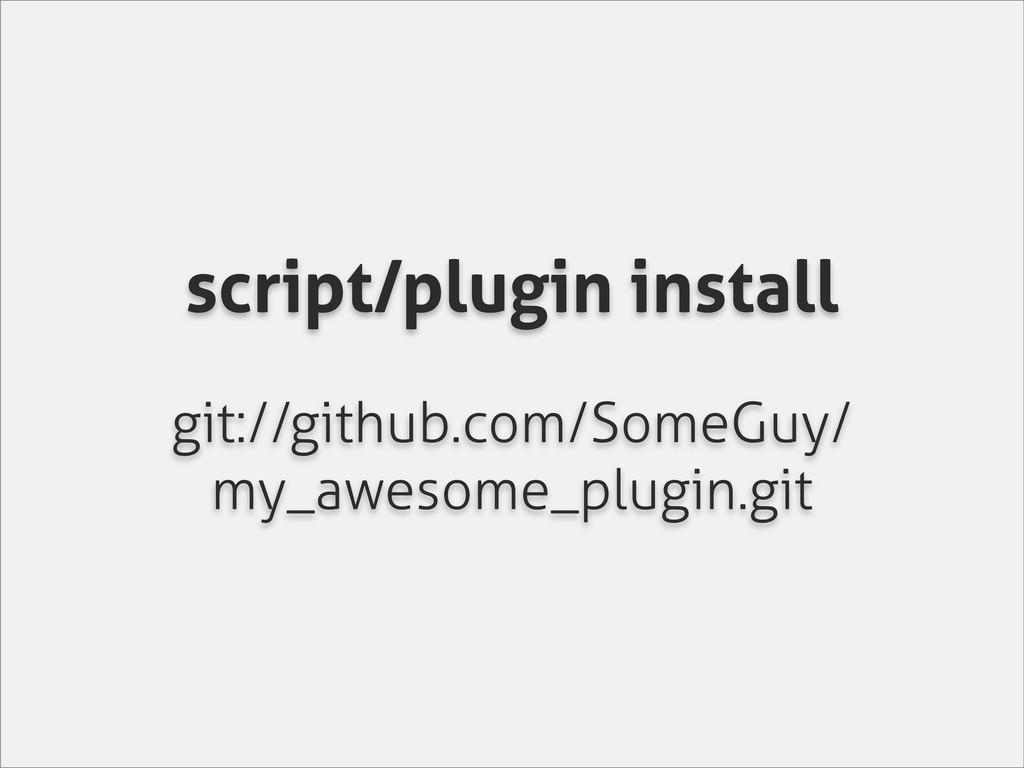 script/plugin install git://github.com/SomeGuy/...