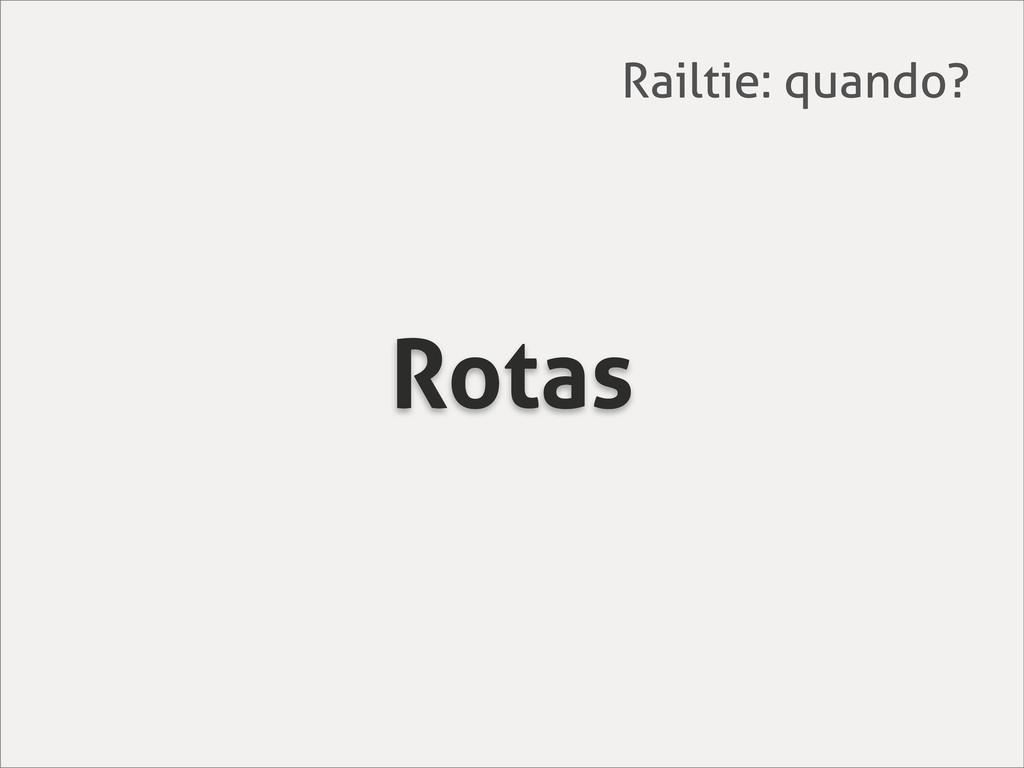 Rotas Railtie: quando?