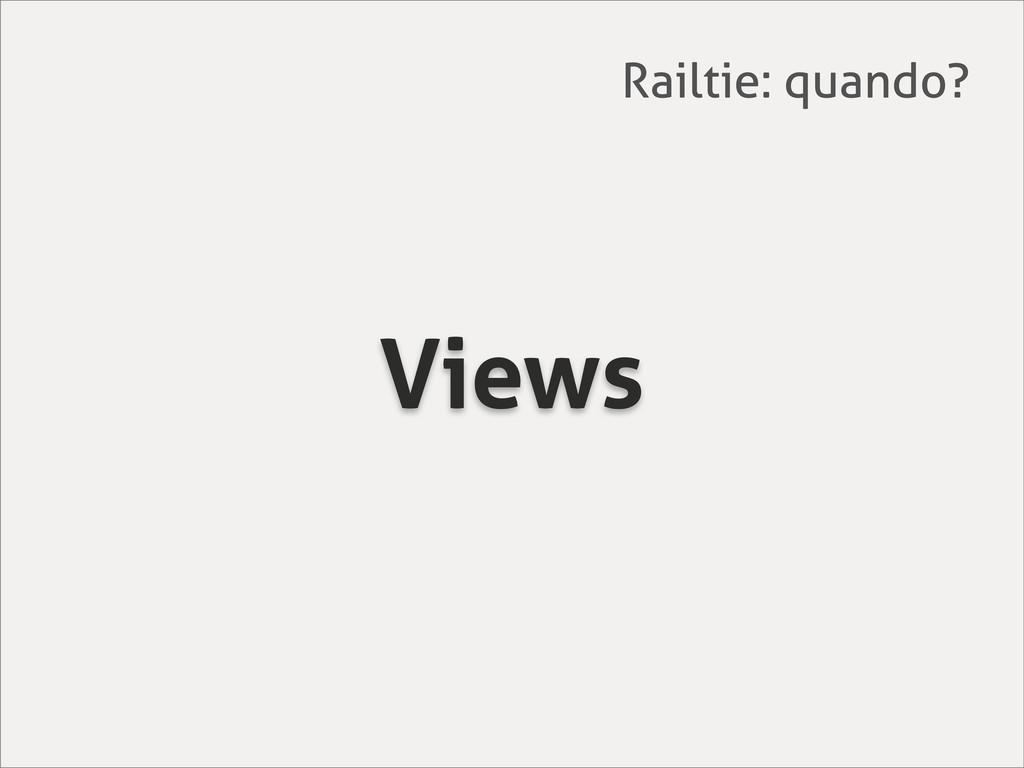 Views Railtie: quando?