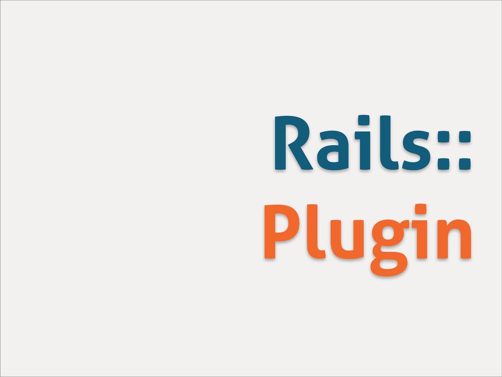Rails:: Plugin