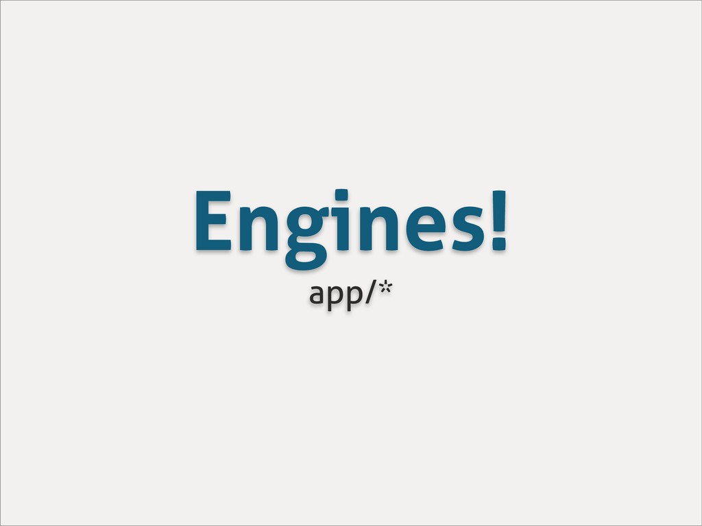 Engines! app/*