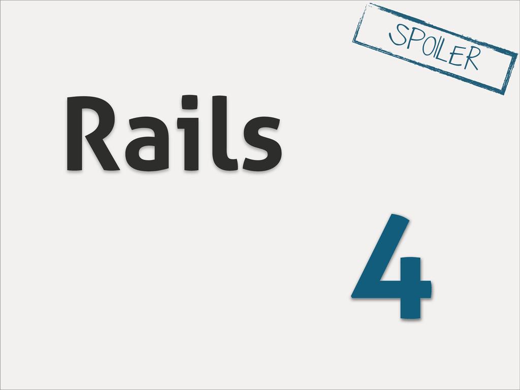 Rails 4 SPOILER