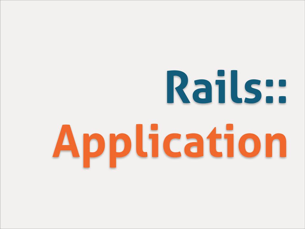 Rails:: Application