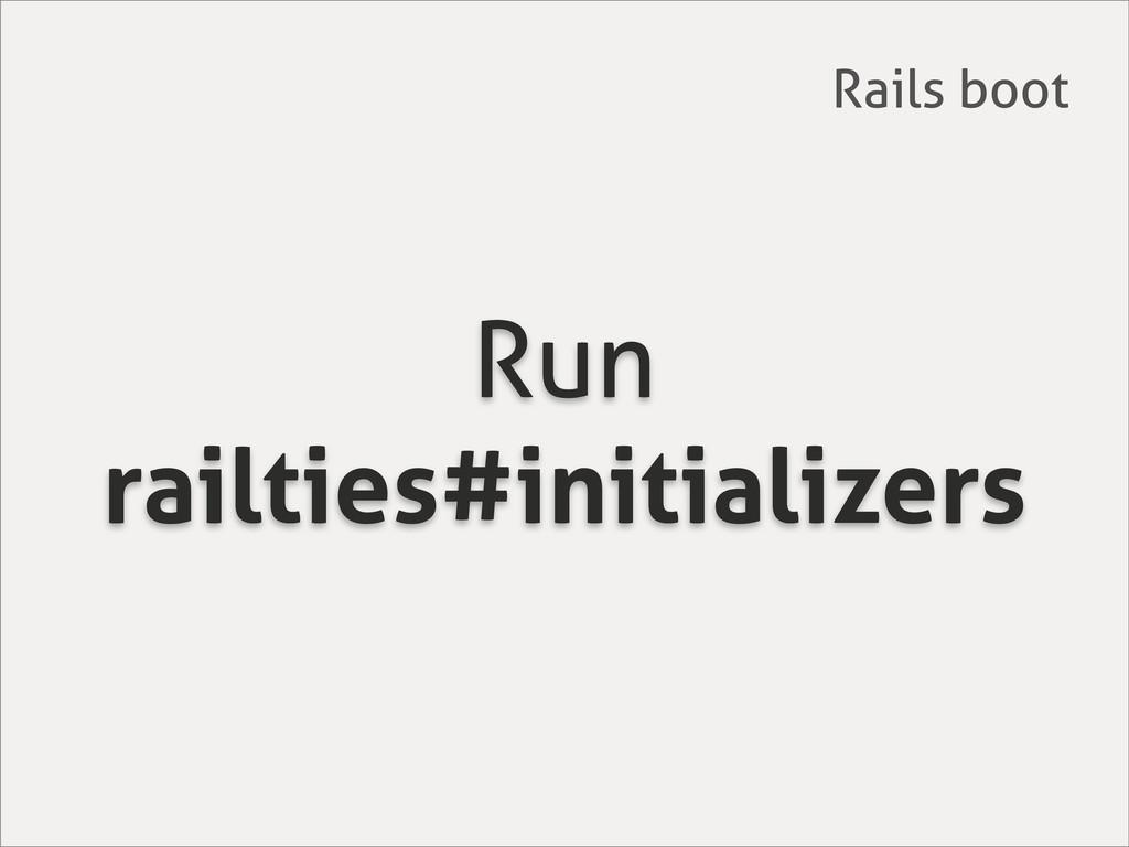 Run railties#initializers Rails boot