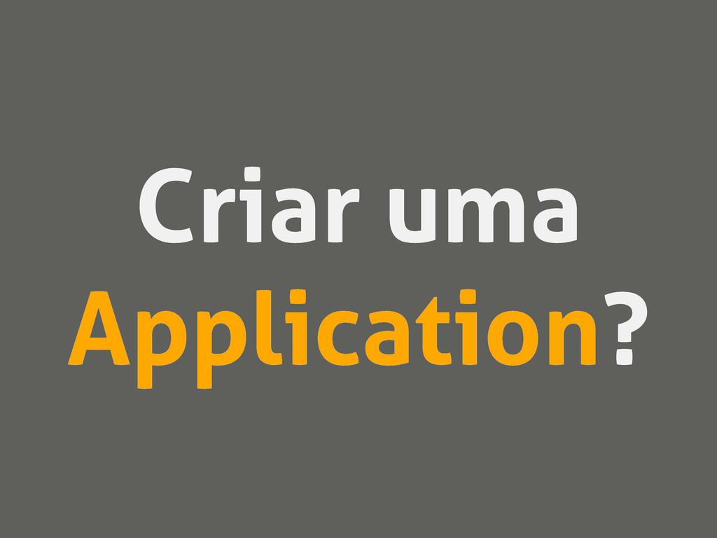 Criar uma Application?
