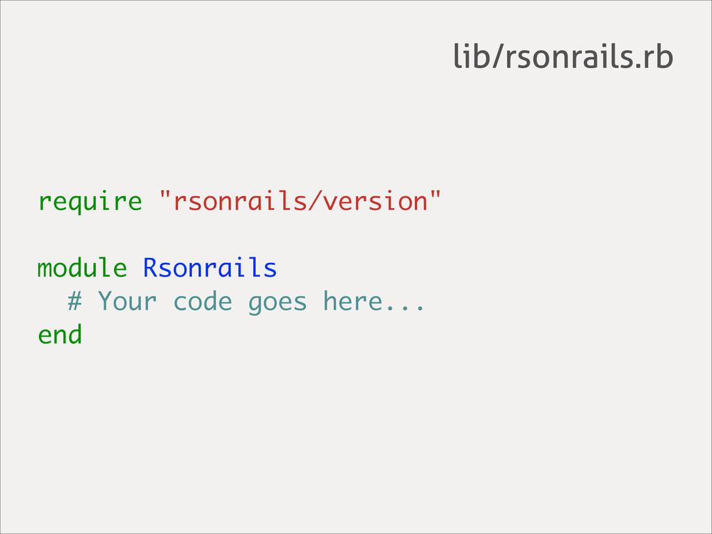 "require ""rsonrails/version"" module Rsonrails # ..."