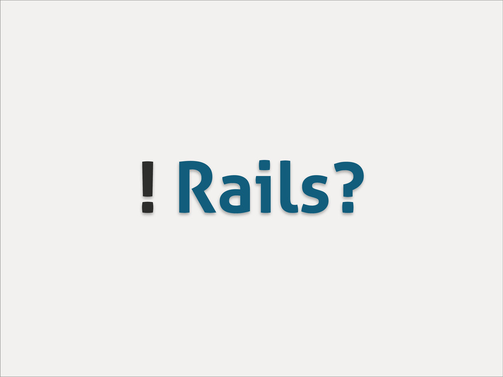 ! Rails?
