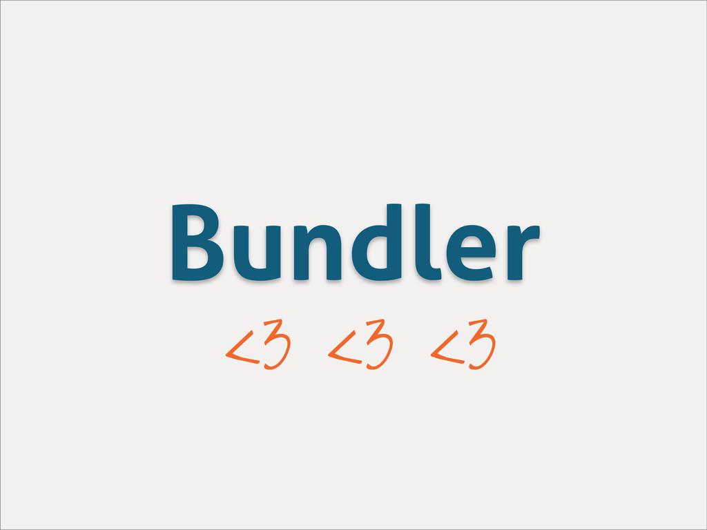 Bundler <3 <3 <3