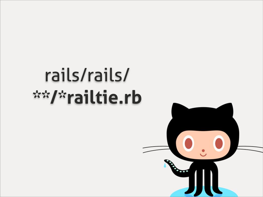 rails/rails/ **/*railtie.rb
