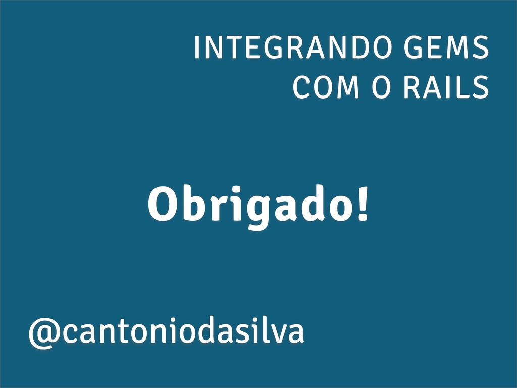 INTEGRANDO GEMS COM O RAILS @cantoniodasilva Ob...