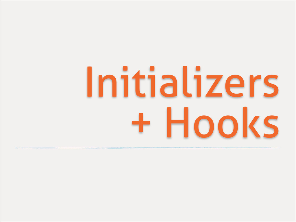Initializers + Hooks