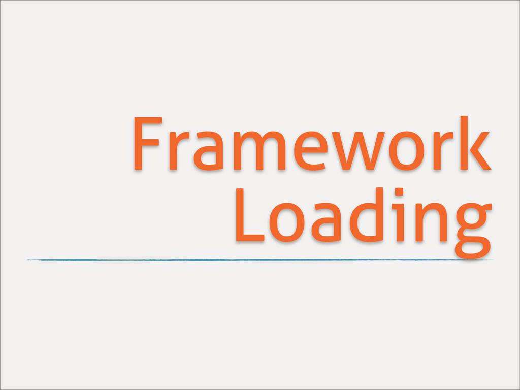 Framework Loading