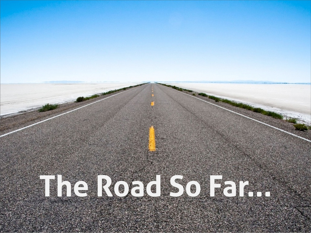 The Road So Far...