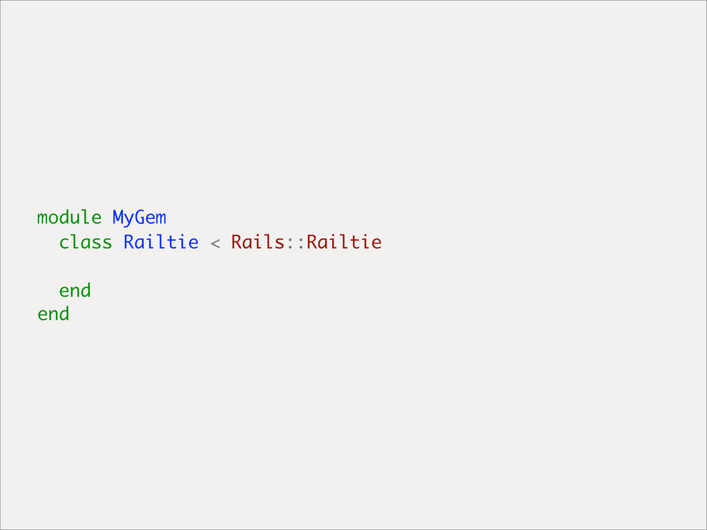 module MyGem class Railtie < Rails::Railtie end...