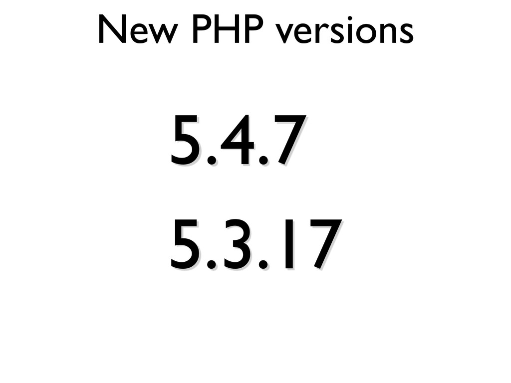 New PHP versions 5.4.7 5.3.17