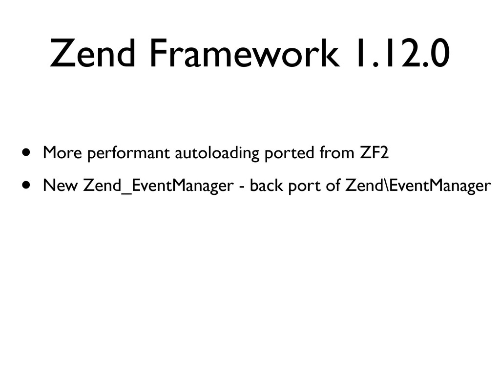 Zend Framework 1.12.0 • More performant autoloa...
