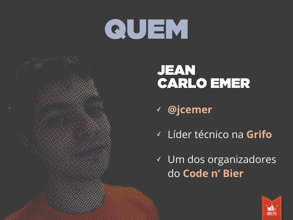 ✓ @jcemer ✓ Líder técnico na Grifo ✓ Um dos org...