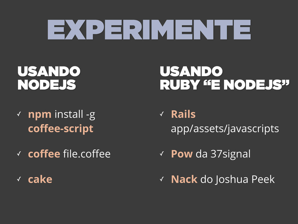 ✓ npm install -g coffee-script ✓ coffee file.coffee...