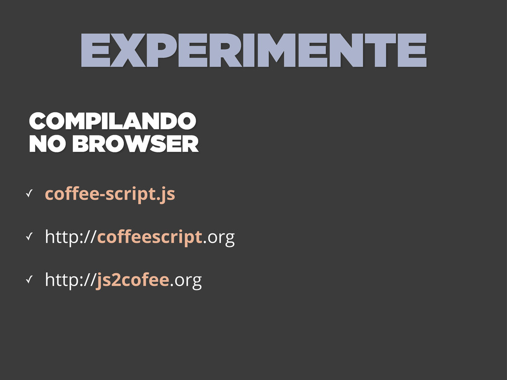 EXPERIMENTE COMPILANDO NO BROWSER ✓ coffee-scrip...