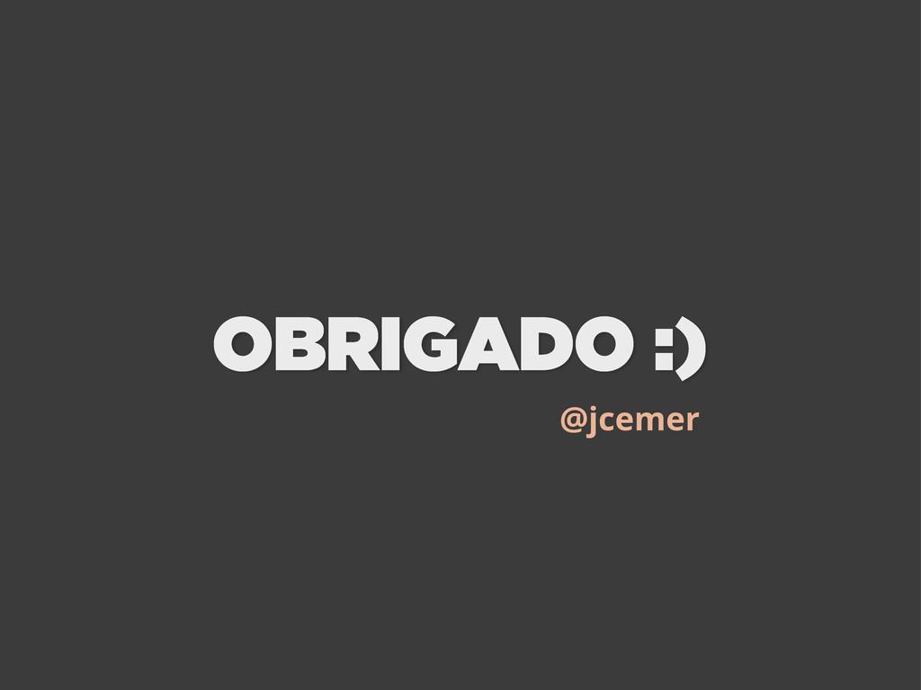 OBRIGADO :) @jcemer