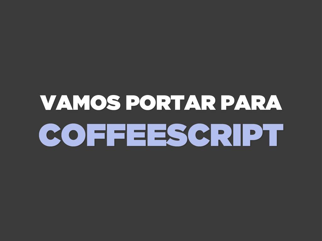 VAMOS PORTAR PARA COFFEESCRIPT