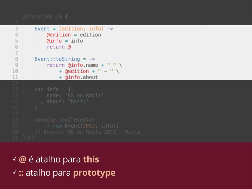 ✓ @ é atalho para this ✓ :: atalho para prototy...