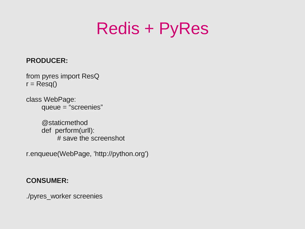 Redis + PyRes PRODUCER: from pyres import ResQ ...
