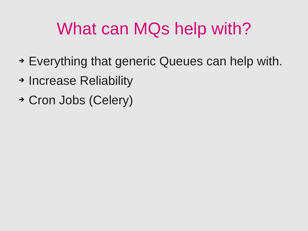 What can MQs help with? ➔ Everything that gener...