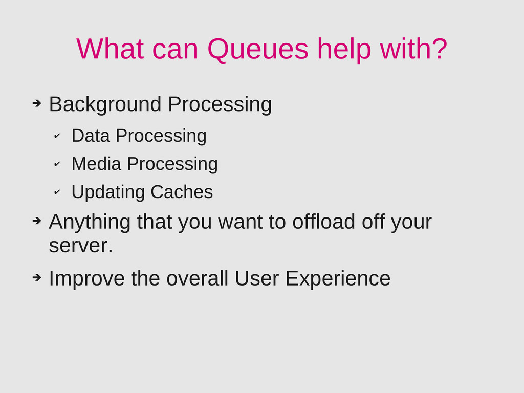 What can Queues help with? ➔ Background Process...