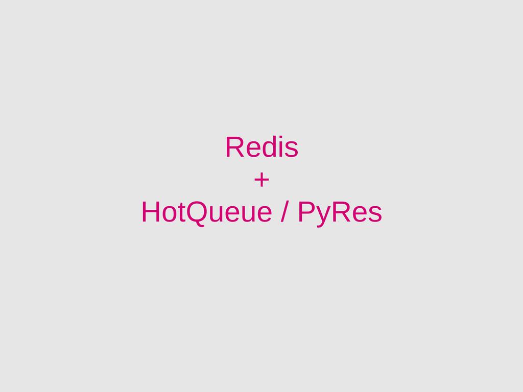 Redis + HotQueue / PyRes