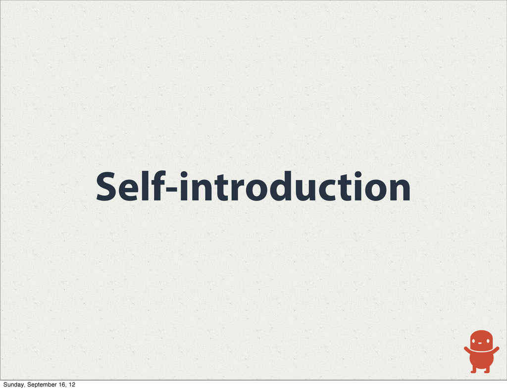 Self-introduction Sunday, September 16, 12