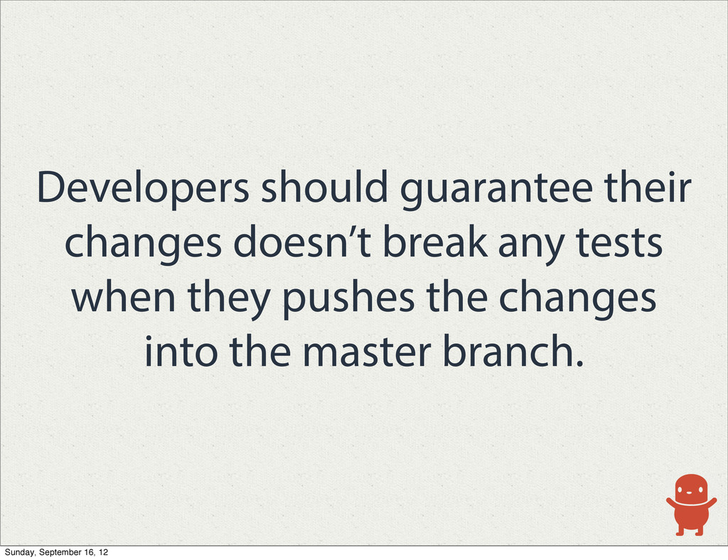 Developers should guarantee their changes doesn...