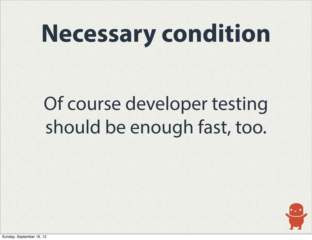 Of course developer testing should be enough fa...