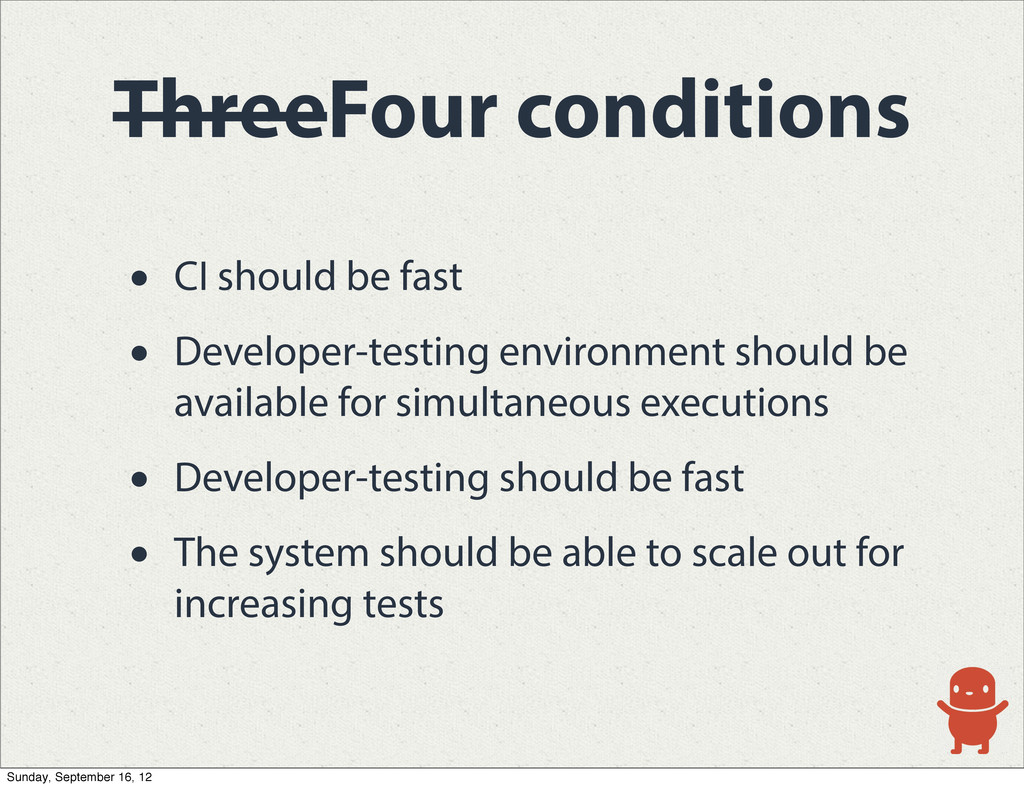 ThreeFour conditions • CI should be fast • Deve...