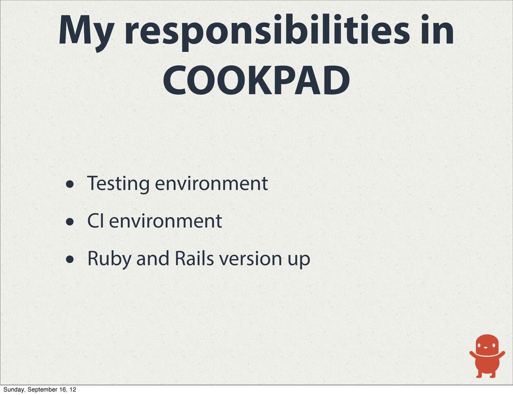 My responsibilities in COOKPAD • Testing enviro...